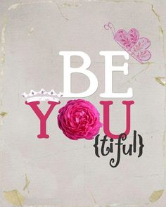Be You {tiful}....so true. Beauty is not just on the outside. It's also about being yourself...even if people think you're a weirdo like me :) lol