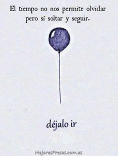Déjalo ir. Frases para la Reflexión. #mejoresfrases #frasedeldía #reflexiones #desapego