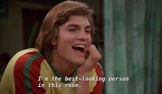 movies funny, quotes e grunge imagem no We Hea - That 70s Show Quotes, Tv Show Quotes, Film Quotes, Michael Kelso, Thats 70 Show, Cult, Mood Quotes, Best Shows Ever, Movies And Tv Shows