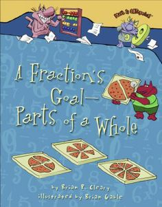 A Fraction's Goal: Parts of a Whole by Brian P. Cleary (not previewed)