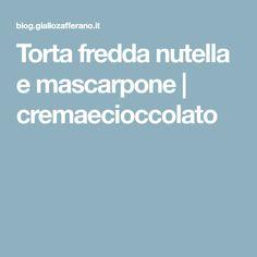Torta fredda nutella e mascarpone | cremaecioccolato