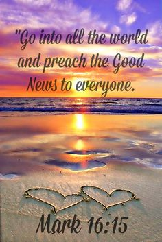 """<3 <3 Mark 16:15-16New Living Translation (NLT)  15 And then he told them, """"Go into all the world and preach the Good News to everyone. 16 Anyone who believes and is baptized will be saved. But anyone who refuses to believe will be condemned."""