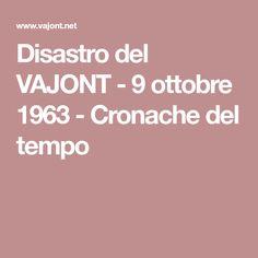 Disastro del VAJONT - 9 ottobre 1963 - Cronache del tempo