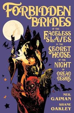 Forbidden Brides of the Faceless Slaves in the Secret House of the Night of Dread Desire | Neil Gaiman, Shane Oakley, Nick Filardi | A celebrated send-up of gothic literature, beautifully adapted into a dark, brooding, and oddly comical graphic novel. #comic #2017