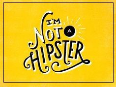 Promise me the word Hipster NEVER be used in a sentence referring to you. Cool Typography, Typography Letters, Typography Poster, Graphic Design Typography, Lettering Design, Typography Served, Japanese Typography, Script Lettering, Vintage Typography