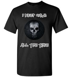 I Keep Calm All The Time Skull T-shirt