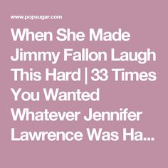 When She Made Jimmy Fallon Laugh This Hard | 33 Times You Wanted Whatever Jennifer Lawrence Was Having | POPSUGAR Celebrity Photo 30