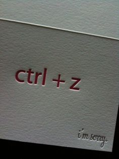 Letter Press Ctrl-Z: I've often wished I had a ctrl+z for life.  I guess a card is a pretty good substitute.