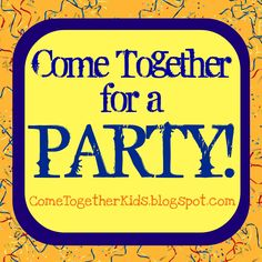 Come Together Kids: Party Ideas