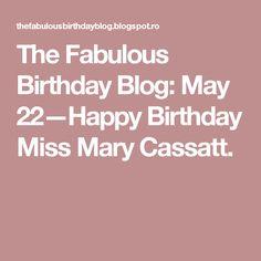 The Fabulous Birthday Blog: May 22—Happy Birthday Miss Mary Cassatt.