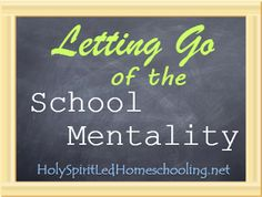 Letting Go of the School Mentality - one mother's story of creating a refreshing homeschool.