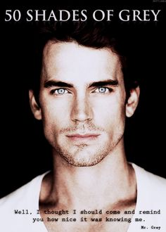 Well, I thought I should come remind you how nice it was knowing me.  Christian Grey (Matt Bomer)