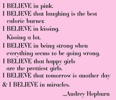Audrey Hepburn ~ I believe in pink poster ~  I believe this too!