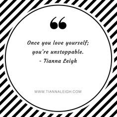 """Self-love is a game changer. Once you love yourself; you'll stop putting up with those that don't, and you know what? Those people that """"don't"""" won't even matter! Get your self-love on! Love, TL #tiannaleigh"""