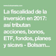 La fiscalidad de la inversión en 2017: así tributan acciones, bonos, ETF, fondos, planes y sicavs - Bolsamanía.com