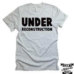 1b48de26161b Under Reconstruction Shirt. Funny T-shirt.Tee Shirt. Crew Neck T-shirt