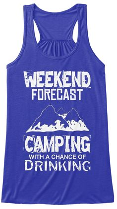 Weekend Forecast Camping With A Chance Of Drinking True Royal T-Shirt Front