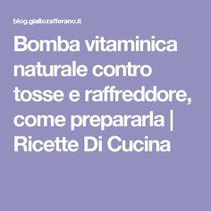Bomba vitaminica naturale contro tosse e raffreddore, come prepararla | Ricette Di Cucina