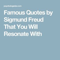 Famous Quotes by Sigmund Freud That You Will Resonate With
