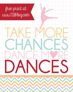 Take More Chances, Dance More Dances Printable Art makes a Great Dance Teacher Gift! Also great for a dance lovers bedroom.
