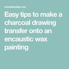 Easy tips to make a charcoal drawing transfer onto an encaustic wax painting