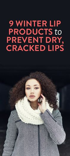 9 Winter Lip Products To Prevent Dry, Cracked Lips