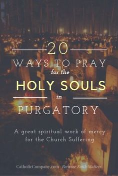 There are many ways you can pray for the souls of the faithful departed.