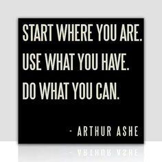 Well said Arthur Ashe.