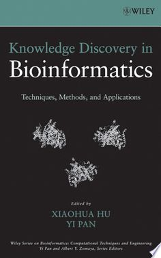 Knowledge Discovery in Bioinformatics PDF By:Xiaohua Hu,Yi Pan Published on by John Wiley & Sons The purpose of this edited book . Computer Technology, Computer Science, Molecular Genetics, Drug Design, Gene Expression, Systems Biology, Biotechnology, Data Science, Discovery