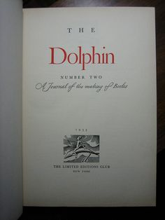 "Dolphin 2, 1935, Dwiggins title page via interrobang letterpress, http://www.flickr.com/photos/interrobang918/sets/72157629364533657/with/6894347691/ The American answer to Britain's ""Fleuron"", the journal is packed with profusely illustrated articles by a who's who of movers and shakers in the book-making, typographic and biblio-scholarly milieu of the golden age of publishing in the 1930s."