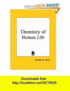 Chemistry of Human Life (9780766128408) George W. Carey , ISBN-10: 0766128407  , ISBN-13: 978-0766128408 ,  , tutorials , pdf , ebook , torrent , downloads , rapidshare , filesonic , hotfile , megaupload , fileserve