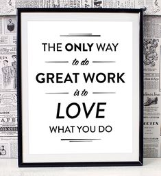The only way to do great work is to love what you do, Modern Inspirational…  #stevejobs #stevejobsquotes #kurttasche