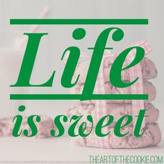 Life is sweet #cookies #motivational #quote by The Art of the Cookie