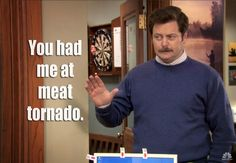 """You had me at meat tornado."" #ParksandRec"