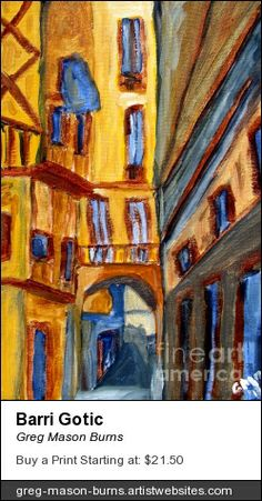 Barri Gotic by Greg Mason Burns www.gregmasonburns.com #spain #barcelona #catalonia #gothicquarter #art #landscape #painting #artist