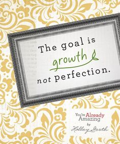 """""""The Goal is growth not perfection."""" This would make a great writing assignment!"""