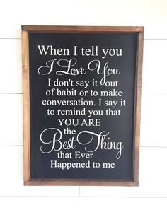 A personal favorite from my Etsy shop https://www.etsy.com/listing/543113831/large-wood-sign-when-i-tell-you-i-love