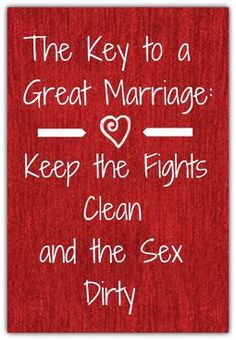 The Key to Great Marriage: Keep the Fights Clean and the Sex Dirty.