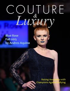 """Couture & Luxury April 2015 Couture & Luxury presents a special edition featuring the """"Blue Rose"""" by Andres Aquino shown at Couture Fashion Week New York. Couture Fashion, Champion, Presents, York, Luxury, Blue, Fashion Design, Gifts, High Class Fashion"""