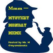 Mmm — Mystery Monday  Meme — Coming Monday at mysmsbooks.wordpress.com