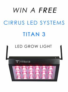 Win a FREE Cirrus LED Systems Titan 3 grow light! Contest runs Dec 2 - Dec 31, 2016. Winner announced at the start of the new year.
