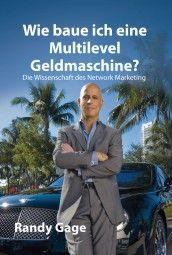 Wie baue ich eine Multilevel Geldmaschine? Sie wollen mehr Erfolg im Multi Level Marketing haben? Dann lesen Sie unbedingt das Buch: Wie...