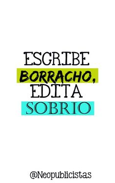 Escribe borracho, edita sobrio...