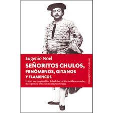 Señoritos chulos, fenómenos, gitanos y flamencos / Eugenio Noel http://fama.us.es/record=b2597531~S5*spi