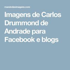 Imagens de Carlos Drummond de Andrade para Facebook e blogs