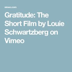 Gratitude: The Short Film by Louie Schwartzberg on Vimeo