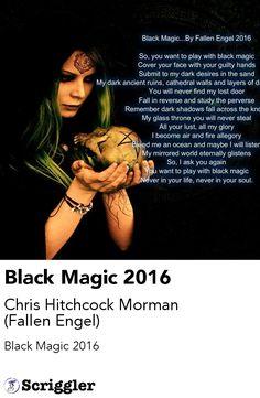 Black Magic 2016 by Chris Hitchcock Morman (Fallen Engel) https://scriggler.com/detailPost/story/40867