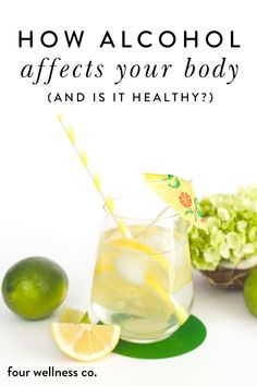 How Alcohol Affects Your Body (And Is It Healthy? | Wellness Tips | Wondering how alcohol affects your health and well-being? Learn how drinking impacts your health | Health & Wellness | Healthy Diet and Clean Eating | What Alcohol Does To Your Body Health | Four Wellness Co. #alcohol #health #wellness #wellbeing #healthyliving