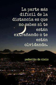 La parte mas difícil de la distancia es que no sabes si te están extrañando o te están olvidando.