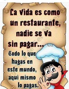 La Vida es como un Restaurante, nadie se va sin pagar.